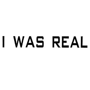 Foto von I Was Real