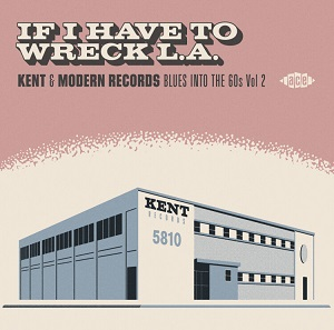 Cover von If I Have To Wreck LA - Kent & Modern Rec. Blues Into The 60s Vol. 2