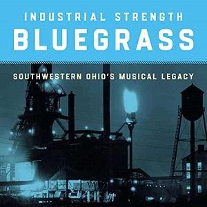 Foto von Industrial Strength Bluegrass : Southwestern Ohio's Musical Legacy