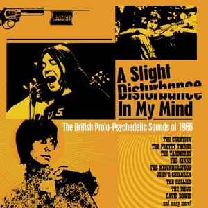 Foto von A Slight Disturbance In My Mind: The British Proto-Psychedelic Sounds Of 1966