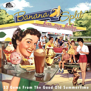 Cover von Banana Split For My Baby: 33 Rockin' Tracks From The Good Old Summertime