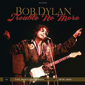 Cover von Trouble No More: The Bootleg Series Vol. 13 / 1979-1981