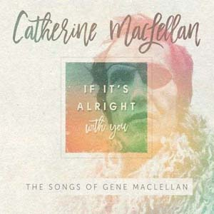 Foto von If It's Alright With You: The Songs Of Gene MacLellan