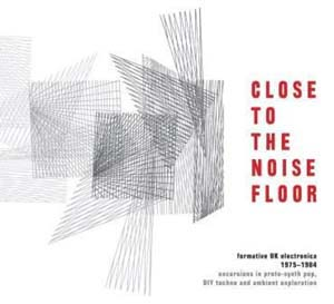 Cover von Close To The Noise Floor: Formative UK Electronica 1975-1984