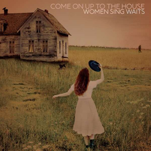 Foto von Come On Up To The House: Women Sing Waits