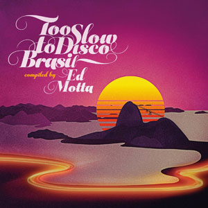 Cover von Too Slow To Disco Brasil (compiled by Ed Motta)