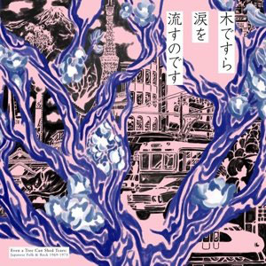 Cover von Even A Tree Can Shed Tears: Japanese Folk & Rock 1969-1973