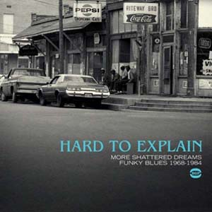 Foto von Hard To Explain - More Shattered Dreams/Funky Blues 1968-1984