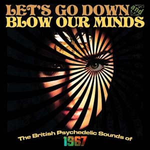 Foto von Let's Go Down And Blow Our Minds: British Psychedelic Sounds Of 1967