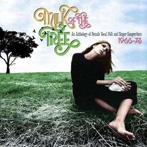 Foto von Milk Of The Tree: An Anthology Of Female Vocal Folk And Singer-Songwriters 1966-