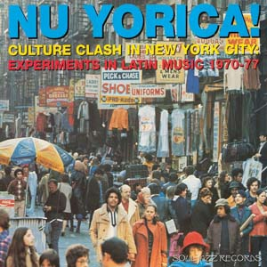 Cover von Nu Yorica! Culture Clash In New York City 1970-1977 (2) - Soul Jazz Presents