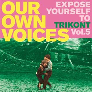 Foto von Our Own Voices 5: Expose Yourself To Trikont