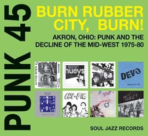 Foto von Punk 45: Burn Rubber City, Burn: Akron, Ohio - Punk And The Decline Of The Mid-W
