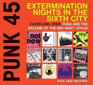 Foto von Punk 45: Extermination Nights In The Sixth City (Cleveland, Ohio: Punk Midwest 1