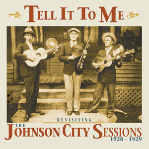 Foto von Tell It To Me: Revisting The Johnson City Sessions 1928-1929