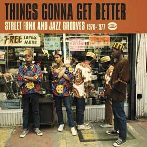 Foto von Things Gonna Get Better: Street Funk And Jazz Grooves 1970-1977